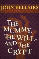 The Mummy, The Will And The Crypt by Bellairs, John © 2014 (Added: 8/14/18)