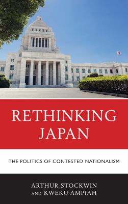 Rethinking Japan : the politics of contested nationalism