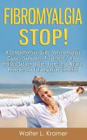 Fibromyalgia Stop! : A Comprehensive Guide On Fibromyalgia Causes, Symptoms, Treatments, And A Holistic System Of Diet, Exercise, & Natural Remedies For Fibromyalgia Pain Relief by Kramer, Walter L. © 2014 (Added: 6/28/16)
