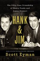 Hank & Jim : The Fifty-year Friendship Of Henry Fonda And James Stewart by Eyman, Scott © 2017 (Added: 11/2/17)