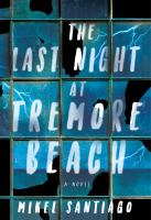 The Last Night At Tremore Beach : A Novel by Santiago, Mikel © 2017 (Added: 3/8/17)