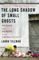 The Long Shadow Of Small Ghosts : Murder And Memory In An American City by Tillman, Laura © 2016 (Added: 5/16/16)