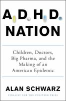 Adhd Nation : Children, Doctors, Big Pharma, And The Making Of An American Epidemic by Schwarz, Alan © 2016 (Added: 9/26/16)
