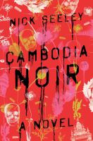 Cambodia Noir : A Novel by Seeley, Nicholas © 2016 (Added: 5/9/16)