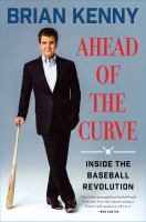 Ahead Of The Curve : Inside The Baseball Revolution by Kenny, Brian © 2016 (Added: 8/12/16)