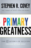 Primary Greatness : The 12 Levers Of Success by Covey, Stephen R. © 2015 (Added: 8/22/16)