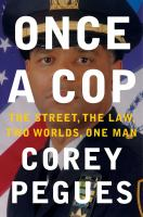 Once A Cop : The Street, The Law, Two Worlds, One Man by Pegues, Corey © 2016 (Added: 8/29/16)