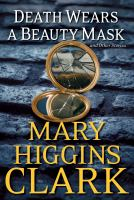 Death Wears A Beauty Mask : And Other Stories by Clark, Mary Higgins © 2015 (Added: 4/28/15)