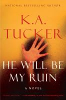 He Will Be My Ruin : A Novel by Tucker, K. A. (Kathleen A.) © 2016 (Added: 2/2/16)