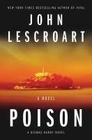 Poison : A Novel by Lescroart, John T. © 2018 (Added: 2/13/18)