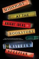 Midnight At The Bright Ideas Bookstore : A Novel by Sullivan, Matthew © 2017 (Added: 6/14/17)