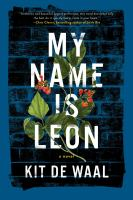 My Name Is Leon : A Novel by De Waal, Kit © 2016 (Added: 8/22/16)