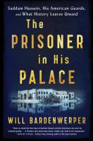 The Prisoner In His Palace : Saddam Hussein, His American Guards, And What History Leaves Unsaid by Bardenwerper, William © 2017 (Added: 6/16/17)