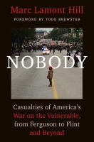 Nobody : Casualties Of America's War On The Vulnerable, From Ferguson To Flint And Beyond by Hill, Marc Lamont © 2016 (Added: 8/17/16)