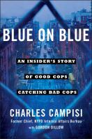 Blue On Blue : An Insider's Story Of Good Cops Catching Bad Cops by Campisi, Charles © 2017 (Added: 2/9/17)