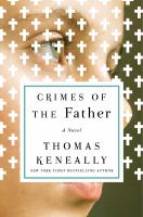 Crimes Of The Father : A Novel by Keneally, Thomas © 2017 (Added: 11/9/17)