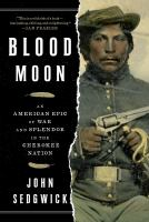 Blood Moon : An American Epic Of War And Splendor In The Cherokee Nation by Sedgwick, John © 2018 (Added: 4/16/18)