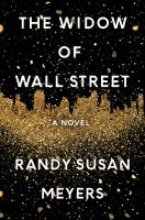 The Widow Of Wall Street : A Novel by Meyers, Randy Susan © 2017 (Added: 4/13/17)
