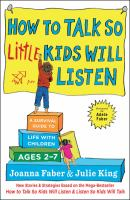 How To Talk So Little Kids Will Listen : A Survival Guide To Life With Children Ages 2-7 by Faber, Joanna © 2017 (Added: 2/9/17)