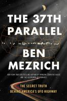 The 37th Parallel : The Secret Truth Behind America's Ufo Highway by Mezrich, Ben © 2016 (Added: 7/18/17)