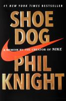 Shoe Dog : A Memoir By The Creator Of Nike by Knight, Philip H. © 2016 (Added: 6/9/16)