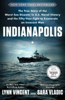 Indianapolis : The True Story Of The Worst Sea Disaster In U.s. Naval History And The Fifty-year Fight To Exonerate An Innocent Man by Vincent, Lynn © 2018 (Added: 8/8/18)