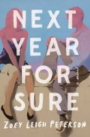 Next Year, For Sure : A Novel by Peterson, Zoey Leigh © 2017 (Added: 3/9/17)