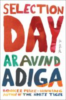 Selection Day : A Novel by Adiga, Aravind © 2017 (Added: 1/5/17)