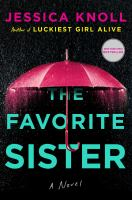 The Favorite Sister : A Novel by Knoll, Jessica © 2018 (Added: 5/15/18)