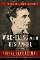 Wrestling With His Angel : The Political Life Of Abraham Lincoln, Volume Ii, 1849-1856 by Blumenthal, Sidney © 2017 (Added: 5/23/17)