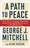 A Path To Peace : A Brief History Of Israeli-palestinian Negotiations And A Way Forward In The Middle East by Mitchell, George J. (George John) © 2016 (Added: 1/10/17)