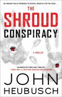 The Shroud Conspiracy : A Novel by Heubusch, John © 2017 (Added: 4/12/17)