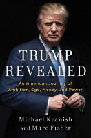 Trump Revealed : An American Journey Of Ambition, Ego, Money, And Power by Kranish, Michael © 2016 (Added: 9/26/16)