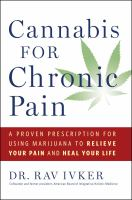 Cannabis For Chronic Pain : A Proven Prescription For Using Marijuana To Relieve Your Pain And Heal Your Life by Ivker, Rav © 2017 (Added: 9/18/17)