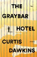 The Graybar Hotel : Stories by Dawkins, Curtis © 2017 (Added: 7/6/17)
