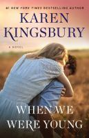 When We Were Young : A Novel by Kingsbury, Karen © 2018 (Added: 10/16/18)