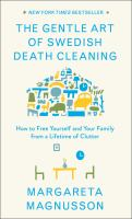 The Gentle Art Of Swedish Death Cleaning : How To Free Yourself And Your Family From A Lifetime Of Clutter by Magnusson, Margareta © 2018 (Added: 1/16/18)