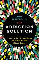 The Addiction Solution : Treating Our Dependence On Opioids And Other Drugs by Sederer, Lloyd I. © 2018 (Added: 5/15/18)