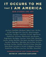 It Occurs To Me That I Am America : New Stories And Art by Santlofer, Jonathan, editor © 2018 (Added: 2/6/18)