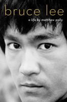 Bruce Lee : A Life by Polly, Matthew © 2018 (Added: 6/7/18)