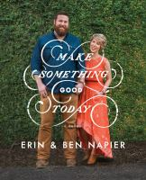 Make Something Good Today : A Memoir by Napier, Erin © 2018 (Added: 10/10/18)
