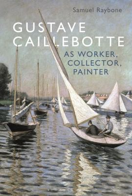 Book cover: Gustave Caillebotte as worker, collector, painter