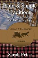 Plain & Simple Traditions : Amish & Mennonite Holidays by Price, Sarah © 2014 (Added: 4/14/16)