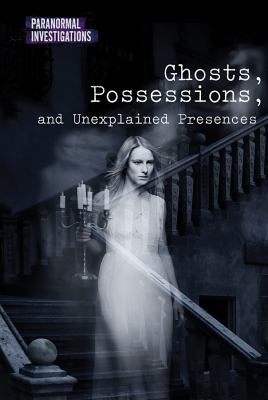 Ghosts, Possessions, and Unexplained Presences cover