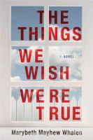 The Things We Wish Were True by Whalen, Marybeth © 2016 (Added: 3/13/17)