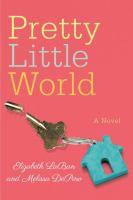 Pretty Little World : A Novel by LaBan, Elizabeth © 2017 (Added: 9/6/17)