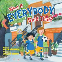 What+if+everybody+said+that by Javernick, Ellen © 2018 (Added: 9/5/18)