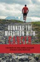 Running The Marathon With Cancer : A Story About Life, Love, Running, Friendships, Personal Growth, Self Discovery & Surviving Colorectal Cancer by Limbrick, Doug © 2017 (Added: 9/13/17)