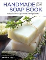 Handmade Soap Book : Easy Soapmaking With Natural Ingredients by Coss, Melinda © 2016 (Added: 5/9/16)