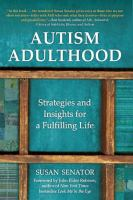 Autism Adulthood : Strategies And Insights For A Fulfilling Life by Senator, Susan © 2016 (Added: 7/14/16)